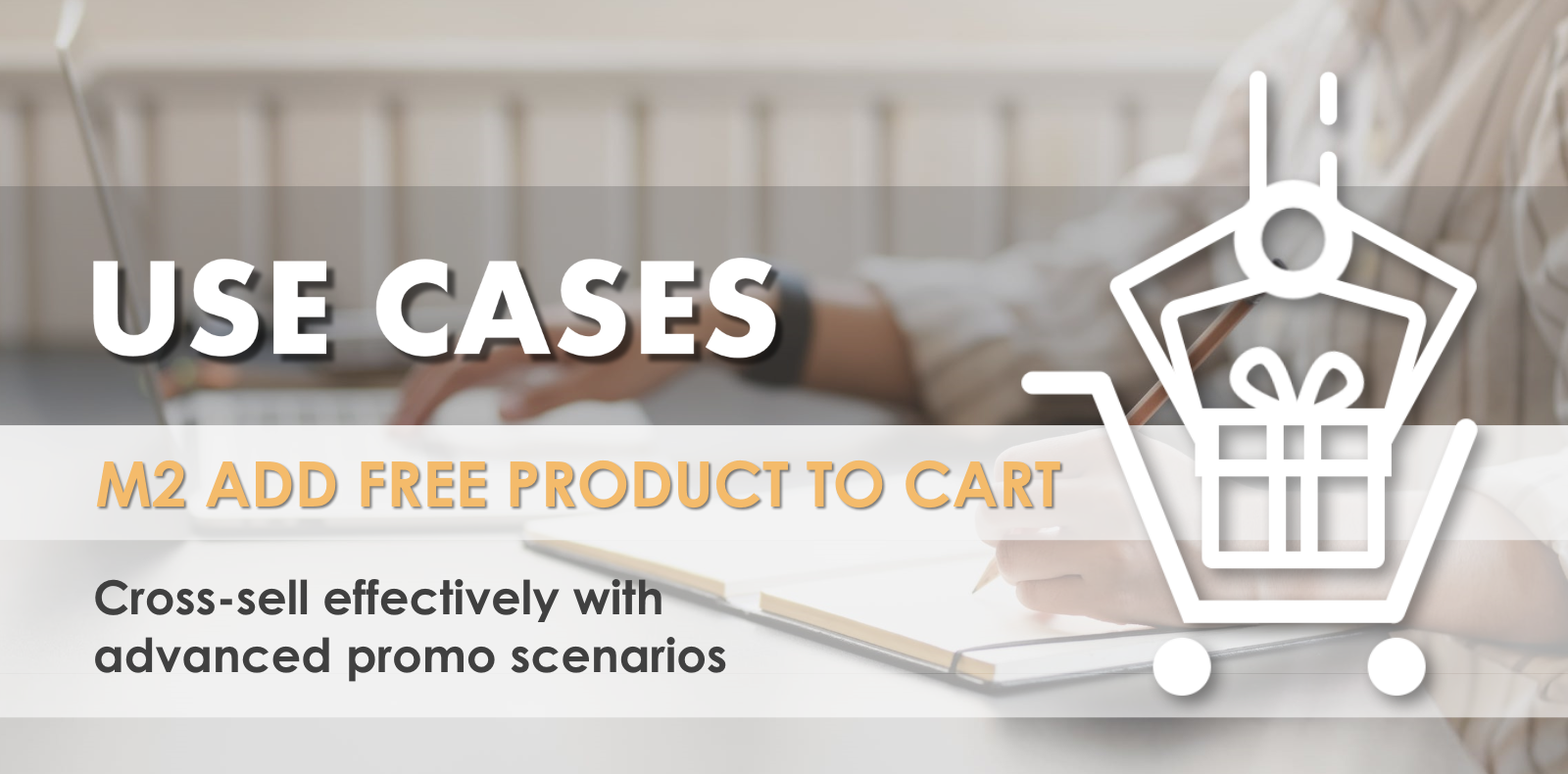 Magento 2 Cross-Selling Scenarios - Use Cases of Add Free Products to Cart extension