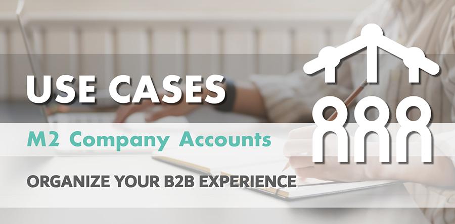 Magento 2 Company Accounts: Use Cases